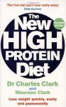 The New High Protein Diet: Lose Weight Quickly, Easily and Permanently - Charles Clark, Maureen Clark