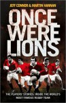 Once Were Lions: The Players? Stories: Inside the World?s Most Famous Rugby Team - Jeff Connor, Martin Hannan