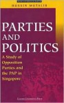 Parties And Politics: A Study Of Opposition Parties And The Pap In Singapore (Politics & International Relations) - Hussin Mutalib