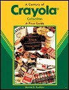 A Century of Crayola: Collectibles a Price Guide - Bonnie B. Rushlow