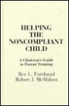 Helping the Noncompliant Child: A Clinician's Guide to Parent Training - Rex L. Forehand, Robert J. McMahon