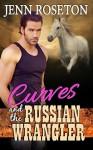 Curves and the Russian Wrangler - Jenn Roseton