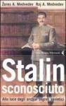 Stalin sconosciuto: Alla luce degli archivi segreti sovietici - Zhores A. Medvedev, Roy Aleksandrovich Medvedev, Bruno Amato, Andrea Panaccione