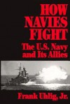 How Navies Fight: The U.S. Navy and Its Allies - Frank Uhlig