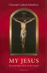My Jesus: Encountering Christ in the Gospel - Christoph Cardinal Schönborn, Robert J. Shea