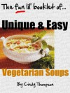 Unique & Easy Vegetarian Soup Recipes (Not Your Same Ole' Boring Recipes) - Cindy Thompson