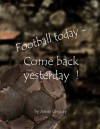 Football today - Come back yesterday - James Gregory