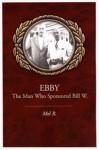 Ebby: The Man Who Sponsored Bill W. - Mel B.