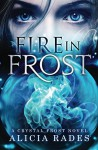Fire in Frost (Crystal Frost Book 1) - Alicia Rades, Emerald Barnes, Clarissa Yeo