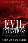 Evil Intentions: How an Act of Kindness Led to Senseless Murder - Ronald Watkins