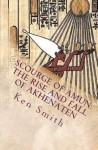 Scourge of Amun: The Rise and Fall of Akhenaten: The Story of Egypt's Most Controversial Pharaoh - Ken Smith