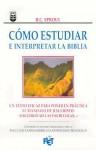Como Estudiar E Interpretar La Biblia - R.C. Sproul