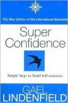 Super Confidence: Simple Steps to Build Self-Assurance - Gael Lindenfield