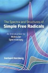 The Spectra and Structures of Simple Free Radicals: An Introduction to Molecular Spectroscopy - Gerhard Herzberg