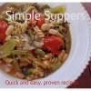 Simple Suppers (Quick And Easy, Proven Recipes) (Quick And Easy, Proven Recipes) - Gina Steer