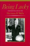Being Lucky: Reminiscences and Reflections - Herman B. Wells