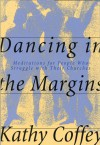 Dancing in the Margins: Meditations for People Who Struggle with Their Churches - Kathy Coffey