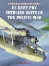 US Navy PBY Catalina Units of the Pacific War (Combat Aircraft) - Louis Dorny, Jim Laurier
