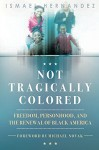 Not Tragically Colored: Freedom, Personhood, and the Renewal of Black America - Ismael Hernandez, Michael Novak