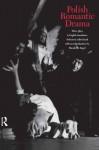 Polish Romantic Drama: Three Plays in English Translation (Polish Theatre Archive,) - Harold B. Segel