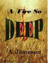 A Fire So Deep - A. Jameson