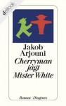 Cherryman jagt Mister White (German Edition) - Jakob Arjouni