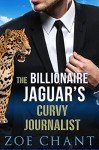 The Billionaire Jaguar's Curvy Journalist: BBW Panther Shifter Paranormal Romance - Zoe Chant