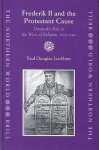 Frederik II and the Protestant Cause: Denmark's Role in the Wars of Religion, 1559-1596 - Paul Lockhart