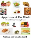 Appetizers of The World, Over 300 Easy Crowd pleasers - William Smith, Claudia Smith