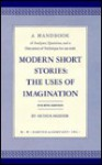 A Handbook of Analyses, Questions, and a Discussion of Technique for Use with Modern Short Stories: The Uses of Imagination, Fourth Edition - Arthur Mizener