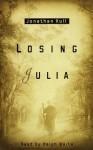 Losing Julia (Audio) - Jonathan Hull, Ralph Waite