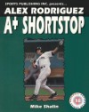 Alex Rodriguez: A-Plus Shortstop - Sports Publishing Inc