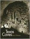 Texas Caves - Blair Pittman, Francis Edward Abernethy, Frances Edward Abernethy
