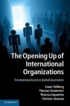 The Opening Up of International Organizations: Transnational Access in Global Governance - Jonas Tallberg, Thomas Sommerer, Theresa Squatrito