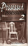 Possessed Possessions 2 : More Haunted Antiques, Furniture and Collectibles - Ed Okonowicz