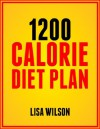 1200 Calorie Diet Plan: A Simple Innovative Method To Fast And Healthy Weight Loss! - Lisa Wilson