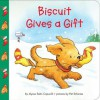Biscuit Gives a Gift - Alyssa Satin Capucilli, Pat Schories