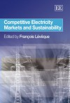 Competitive Electricity Markets and Sustainability - François Lévêque