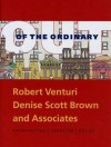 Out of the Ordinary: Robert Venturi, Denise Scott Brown and Associates-Architecture, Urbanism, Design - David Brownlee, David G. De Long, Kathryn B. Hiesinger