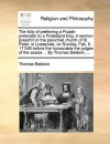 The Folly of Preferring a Popish Pretender to a Protestant King. a Sermon Preach'd in the Parochial Church of St. Peter, in Liverpoole, on Sunday, Feb. 5. 1715/6 Before the Honourable the Judges of the Assize ... by Thomas Baldwin, ... - Thomas Baldwin