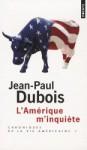 L'Amérique m'inquiète (Chroniques de la vie américaine Tome #1) - Jean-Paul Dubois