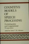 Cognitive Models Of Speech Processing: Psycholinguistic And Computational Perspectives - Gerry T.M. Altmann