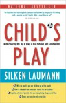 Child's Play: Rediscovering the Joy of Play in Our Families and Communities - Silken Laumann