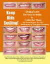 Keep Kids Smiling: Dental Care For Tots To Teens - Catherine Thom