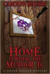 Home is Where the Murder is - Carolyn Rogers