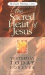 The Sacred Heart of Jesus: Yesterday, Today, Forever - Bernhard Häring