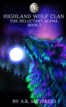 Highland Wolf Clan, Book 1, The Reluctant Alpha - A.K. Michaels