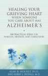 Healing Your Grieving Heart When Someone You Care About Has Alzheimer's: 100 Practical Ideas for Families, Friends, and Caregivers - Alan D. Wolfelt, Kirby J. Duvall