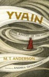 Yvain: The Knight of the Lion - M.T. Anderson, Andrea Offermann
