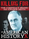 KILLING FDR: The Conspiracy Behind His Strange Death - American History X, World War 2 Publishing, Aaron Cohen